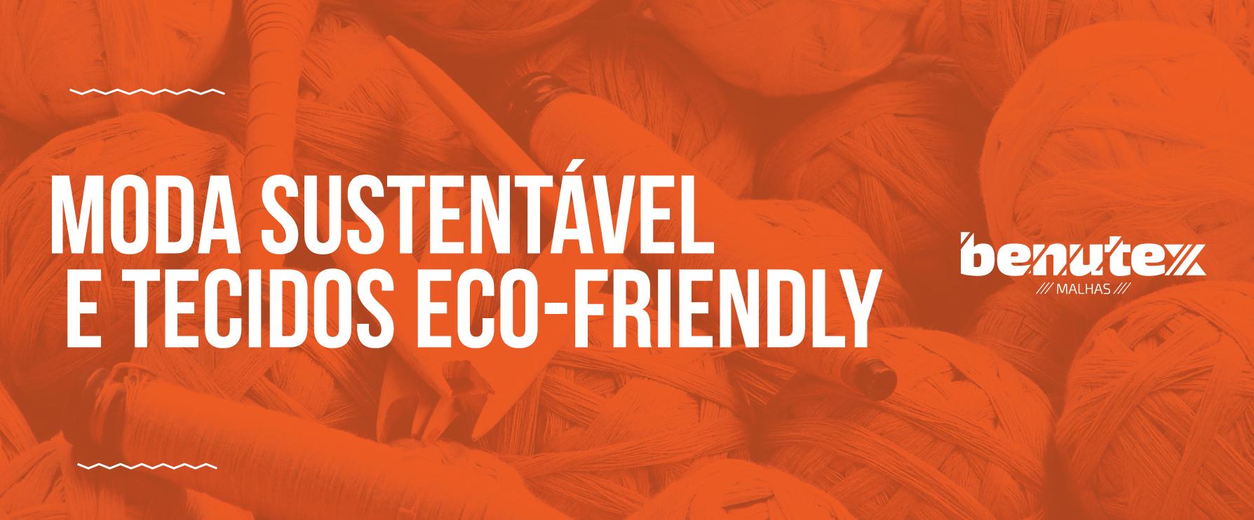Moda Sustentável e tecidos Eco-Friendly